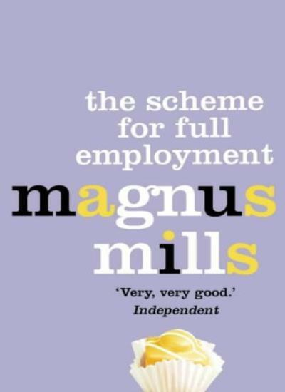 The Scheme for Full Employment By Magnus Mills. 9780007151325