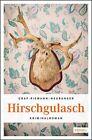 Hirschgulasch von Lisa Graf-Riemann und Ottmar Neuburger (2012, Taschenbuch)