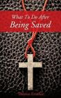 What to Do After Being Saved by Thomas Eristhee (Paperback / softback, 2013)
