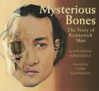 Mysterious Bones: The Story of Kennewick Man by Katherine Kirkpatrick (Hardback, 2011)