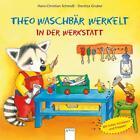 Theo Waschbär werkelt. In der Werkstatt von Hans-Christian Schmidt (2015, Gebundene Ausgabe)
