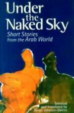Under the Naked Sky: Short Stories from the Arab World Modern Arabic Writing