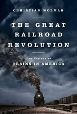 The Great Railroad Revolution: The History of Trains in America, , Wolmar, Chris