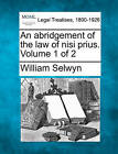 An Abridgement of the Law of Nisi Prius. Volume 1 of 2 by William Selwyn (Paperback / softback, 2010)