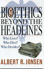 Bioethics Beyond the Headlines: Who Lives? Who Dies? Who Decides? by Albert R. Jonsen (Paperback, 2005)