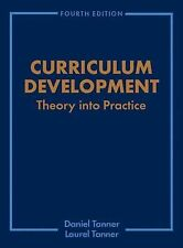 Curriculum Development: Theory Into Practice (4th Edition), Daniel Tanner, Laure