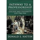 Pathway to a Professorship College and University Life 1946-1955 by Donald E HA