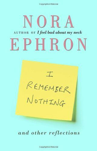 I Remember Nothing and other reflections-Nora Ephron