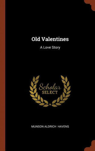 Old Valentines: A Love Story by Munson Aldrich Havens.