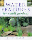 Water Features for Small Gardens by Ethne Clarke (Hardback, 1998)