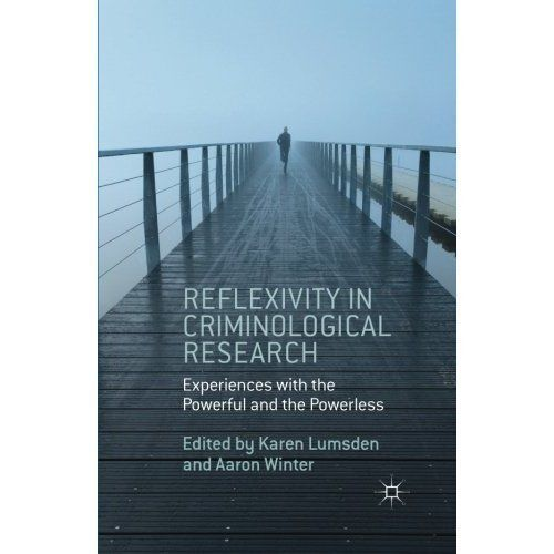 Reflexivity in Criminological Research: Experiences with the Powerful and the Po