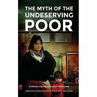 The Myth of the Undeserving Poor - a Christian Response to Poverty in Britain Today by Martin Charlesworth, Natalie Williams (Paperback, 2014)