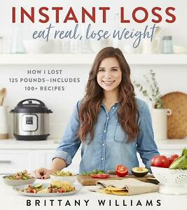 Instant Loss: Eat Real, Lose Weight: How I Lost 125 Pounds by Brittany Williams ...