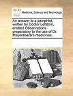 An Answer to a Pamphlet, Written by Doctor Lettsom, Entitled Observations Preparatory to the Use of Dr. Mayersbach's Medicines. by Multiple Contributors (Paperback / softback, 2010)