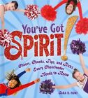 You've Got Spirit!: Cheers, Chants, Tips, and Tricks Every Cheerleader Needs to Know by Sara R Hunt (Hardback, 2013)