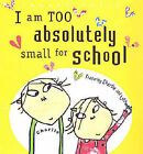 I Am Too Absolutely Small for School by Lauren Child (Paperback, 2004)