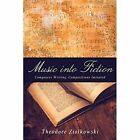 Music into Fiction: Composers Writing, Compositions Imitated by Theodore Ziolkowski (Hardback, 2017)