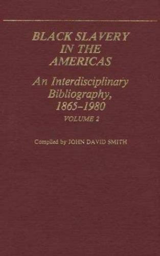 Black Slavery in the Americas Vol. 2 : An Interdisciplinary Bibliograp