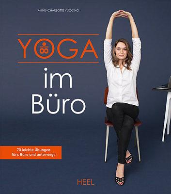 Yoga im Büro 70 leichte Übungen unterwegs Dehnübungen Entspannung Buch