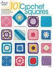 101 Crochet Squares: No Specific Gauge, No Specific Hook Size, All Blocks Can be Worked with Any Size Yarn by Jean Leinhauser (Paperback, 2017)