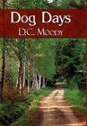 Dog Days 9781451257915 by D C Moody Hardback