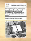 The Excellency of the Knowledge of Jesus Christ. by the REV. John Liborius Zimmermann, with a Supplement of Professor Frank on the Subject. Translated the Third Edition. by Johann Liborius Zimmermann (Paperback / softback, 2010)