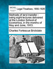Methods of Land Transfer: Being Eight Lectures Delivered at the London School of Economics, in the Months of May and June, 1913. by Charles Fortescue Brickdale (Paperback / softback, 2010)