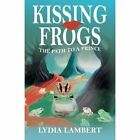 Kissing Frogs The Path to a Prince 9780595355303 by Lydia Lambert Book