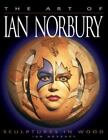 The Art of Ian Norbury : Sculptures in Wood by Ian Norbury (2004, Paperback)