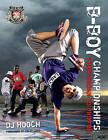 B-Boy Championships: From Bronx to Brixton by DJ Hooch (Paperback, 2011)