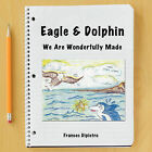 Eagle & Dolphin: We Are Wonderfully Made by Frances Dipietro (Paperback, 2010)