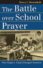 The Battle Over School Prayer: How Engel V. Vitale Changed America by Bruce J. Dierenfield (Paperback, 2007)