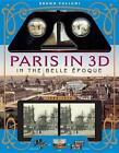 Paris in 3D in the Belle Époque (1880-1914) von Bruno Fuligni (2015, Gebundene Ausgabe)