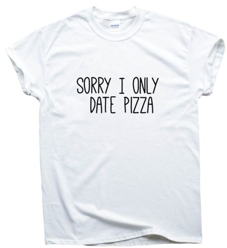 Sorry I Only Date Pizza funny T shirt men humour gift women sarcastic slogan top
