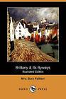 Brittany & Its Byways (Illustrated Edition) (Dodo Press) by Mrs Bury Palliser (Paperback / softback, 2009)