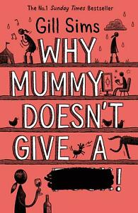 Why-Mummy-Doesn-039-t-Give-a-by-Gill-Sims