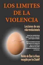 Los Límites de la Violencia : Lecciones de Una Vida Revolucionaria by Ira...