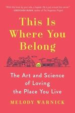 This Is Where You Belong : The Art and Science of Loving the Place You Live...