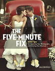 The Five-Minute Fix: 200 Tips for Improving Your Photography and Growing Your Business by Dale Benfield (Paperback, 2015)