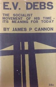 E. V. Debs The Socialist Movement of His Time by James P. Cannon