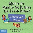 What in the World Do You Do When Your Parents Divorce?: A Survival Guide for Kids by Roberta Beyer, Kent Winchester (Paperback, 2002)