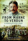 From the Marne to Verdun: The War Diary of Captain Charles Delvert, 101st Infantry, 1914-1916 by Charles Delvert (Hardback, 2016)