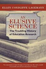 An Elusive Science: The Troubling History of Education Research by Lagemann, El