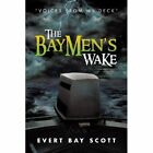 The Baymen's Wake: Voices from My Deck by Evert Bay Scott (Paperback / softback, 2013)