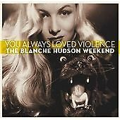 1 of 1 - The Blanche Hudson Weekend - You Always Loved Violence (2011)