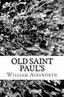 Old Saint Paul's: A Tale of the Plague and the Fire by William Harrison Ainsworth (Paperback / softback, 2013)
