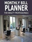Monthly Bill Planner for Beauty Professionals by Pat L Steele (Paperback / softback, 2015)