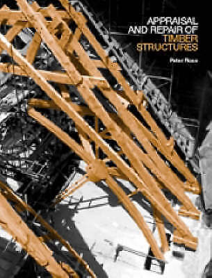 Appraisal and Repair of Timber Structures by Peter Ross