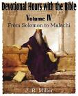 Devotional Hours with the Bible Volume IV, from Solomon to Malachi by J R Miller (Paperback / softback, 2011)