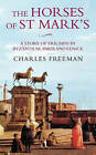 The Horses of St. Marks: A Story of Triumph in Byzantium, Paris and Venice by Charles Freeman (Hardback, 2004)
